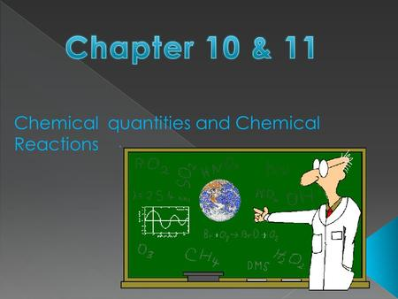 Chapter 10 & 11 Chemical quantities and Chemical Reactions.