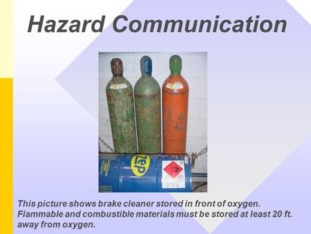 This picture shows brake cleaner stored in front of oxygen. Flammable and combustible materials must be stored at least 20 ft. away from oxygen. Hazard.