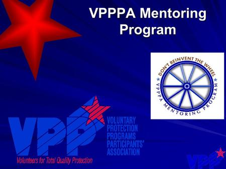 VPPPA Mentoring Program. The VPPPA Mentoring Program is a formal process to assist companies and facilities interested in participating in the Voluntary.