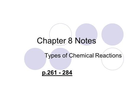 Chapter 8 Notes Types of Chemical Reactions p.261 - 284.