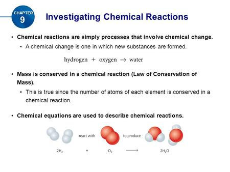 Investigating Chemical Reactions Chemical reactions are simply processes that involve chemical change. A chemical change is one in which new substances.