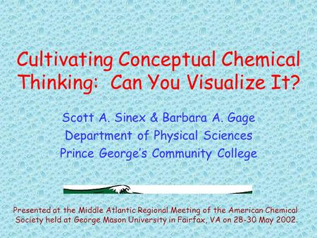 Cultivating Conceptual Chemical Thinking: Can You Visualize It? Scott A. Sinex & Barbara A. Gage Department of Physical Sciences Prince George's Community.
