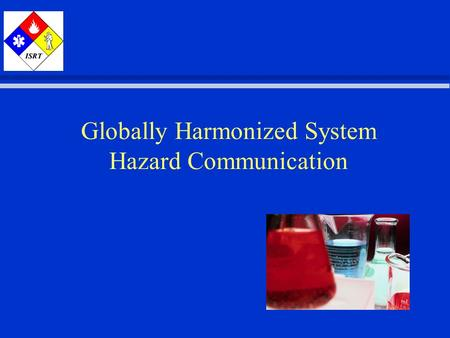 Globally Harmonized System Hazard Communication Introduction ä Introduction ä Instructor ä Program ä Hazard Communication Standard (HCS)/Globally Harmonized.
