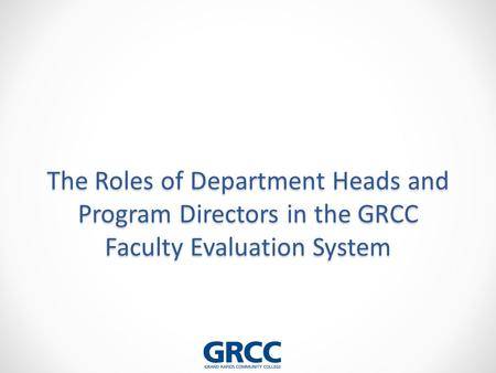 The Roles of Department Heads and Program Directors in the GRCC Faculty Evaluation System.