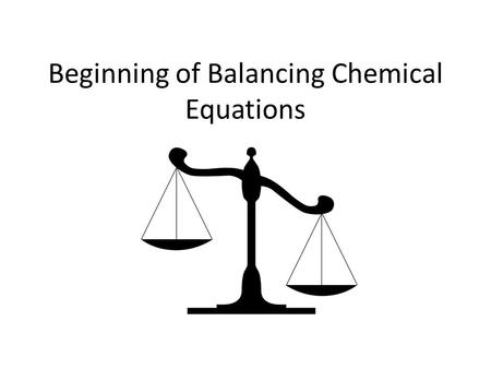 Beginning of Balancing Chemical Equations. Balancing Equations What ' s the difference between… A 2 + B 2 and A 2 B 2 ? A 2 + B 2 = Not chemically bonded,