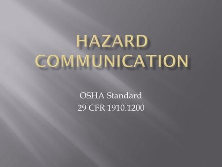 "OSHA Standard 29 CFR 1910.1200.  The federal Hazard Communication Standard says that you have a ""Right-To-Know"" what hazards you face on the job and."
