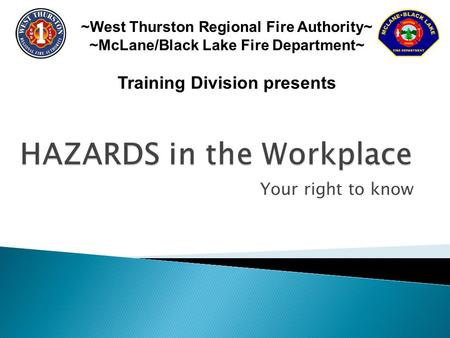 Your right to know ~West Thurston Regional Fire Authority~ ~McLane/Black Lake Fire Department~ Training Division presents.