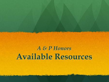 A & P Honors Available Resources. What are the Resources? Fundamentals of Anatomy & Physiology Fundamentals of Anatomy & Physiology InterActive Physiology.