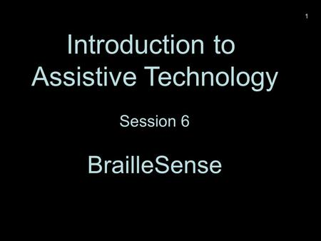 Introduction to Assistive Technology Session 6 BrailleSense 1.