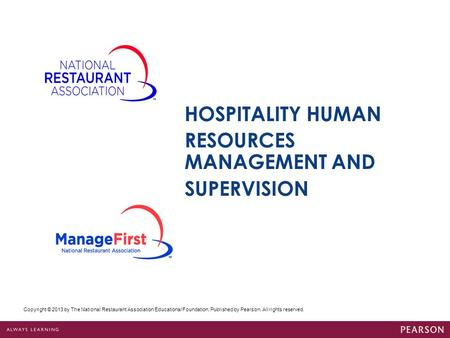 Copyright © 2013 by The National Restaurant Association Educational Foundation. Published by Pearson. All rights reserved. HOSPITALITY HUMAN RESOURCES.