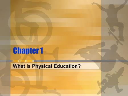 Chapter 1 What is Physical Education?. Objectives Chapter 1 Define and describe Physical Education Cite 5 qualities of a physically educated person Articulate.