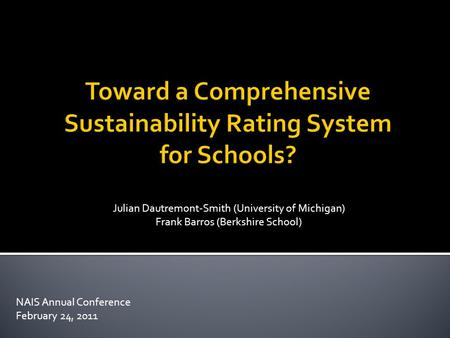 NAIS Annual Conference February 24, 2011 Julian Dautremont-Smith (University of Michigan) Frank Barros (Berkshire School)