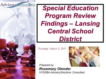 Special Education Program Review Findings – Lansing Central School District Prepared by: Rosemary Olender NYSSBA AdvisorySolutions Consultant Thursday,