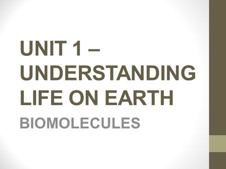 UNIT 1 – UNDERSTANDING LIFE ON EARTH BIOMOLECULES.