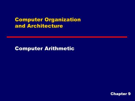 Computer Organization and Architecture Computer Arithmetic Chapter 9.