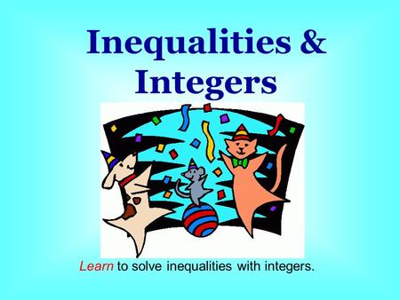 Learn to solve inequalities with integers. Inequalities & Integers.