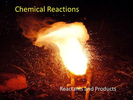 Chemical Reactions Reactants and Products. Write down Exothermic and Endothermic definitions.