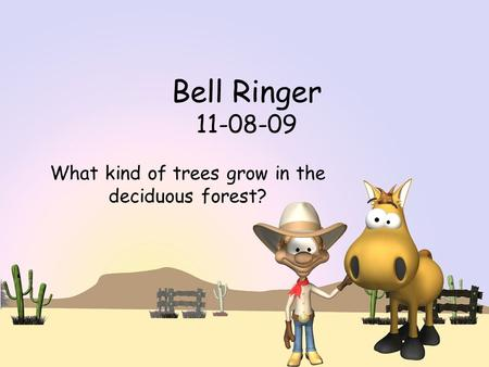 Bell Ringer 11-08-09 What kind of trees grow in the deciduous forest?