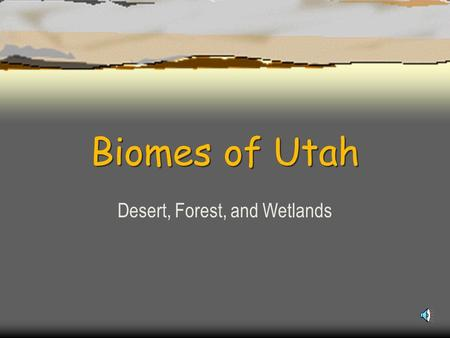 Biomes of Utah Desert, Forest, and Wetlands What is a biome?  Biomes are climatically and geographically defined as similar climatic conditions on the.