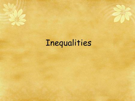 Inequalities. Inequality - a mathematical sentence that contains, or not equal.  reads as greater than  reads as less than < reads as less than or equal.