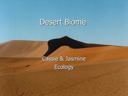 Desert Biome Cassie & Jasmine Ecology. Where Deserts Are Located.
