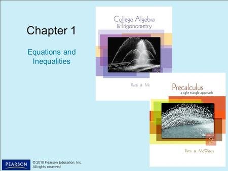 1 © 2010 Pearson Education, Inc. All rights reserved © 2010 Pearson Education, Inc. All rights reserved Chapter 1 Equations and Inequalities.