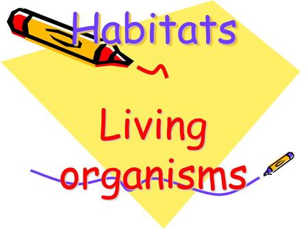 HabitatsHabitats Living organisms. Living organisms Humans.