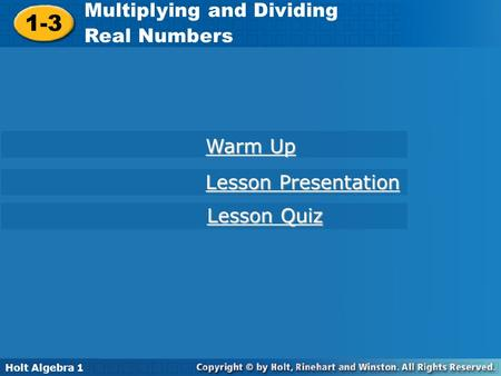 Holt Algebra 1 1-3 Multiplying and Dividing Real Numbers 1-3 Multiplying and Dividing Real Numbers Holt Algebra 1 Warm Up Warm Up Lesson Presentation Lesson.