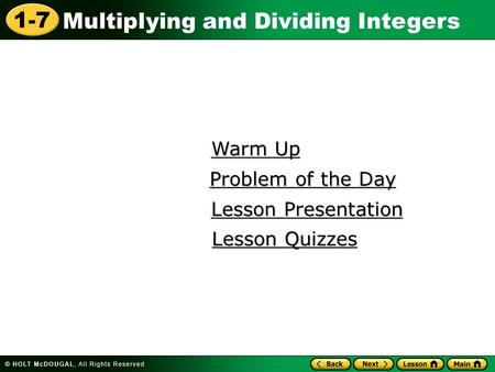 Multiplying and Dividing Integers 1-7 Warm Up Warm Up Lesson Presentation Lesson Presentation Problem of the Day Problem of the Day Lesson Quizzes Lesson.