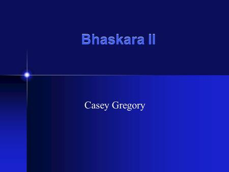Bhaskara II Casey Gregory. Background Information One of most famous Indian mathematicians Born 1114 AD in Bijjada Bida Father was a Brahman (Mahesvara)