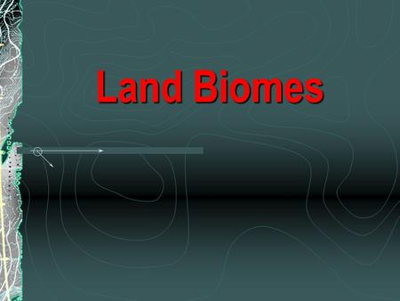 Land Biomes. Introduction Biomes are the major regional groupings of plants and animals discernible at a global scale distribution patterns are correlated.