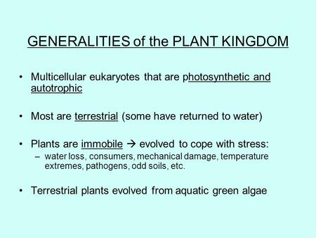GENERALITIES of the PLANT KINGDOM Multicellular eukaryotes that are photosynthetic and autotrophic Most are terrestrial (some have returned to water) Plants.