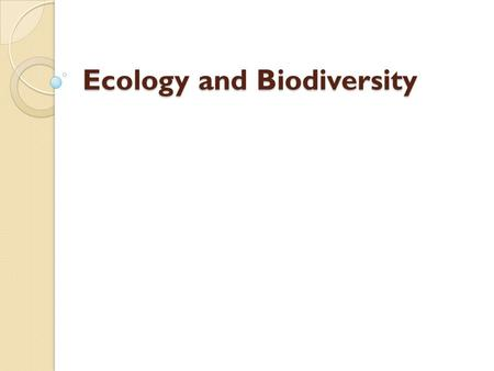 Ecology and Biodiversity. Ecology Ecology is the study of relationships between all organisms and their environment.