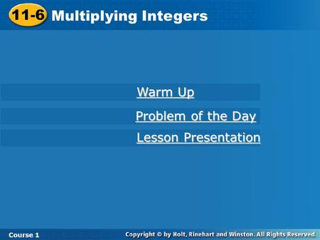 11-6 Multiplying Integers Course 1 Warm Up Warm Up Lesson Presentation Lesson Presentation Problem of the Day Problem of the Day.