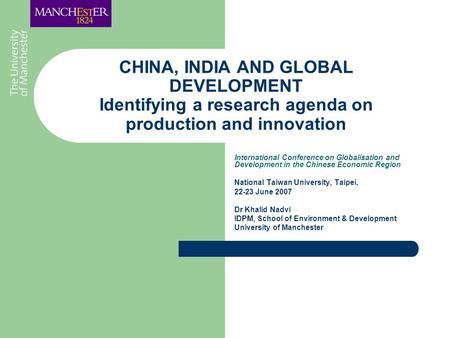CHINA, INDIA AND GLOBAL DEVELOPMENT Identifying a research agenda on production and innovation International Conference on Globalisation and Development.