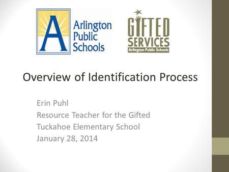 Erin Puhl Resource Teacher for the Gifted Tuckahoe Elementary School January 28, 2014 Overview of Identification Process.