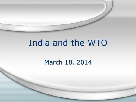 India and the WTO March 18, 2014. Overview India's schizophrenic rise From the margins of the GATT to the core of the WTO The political economy of rising.