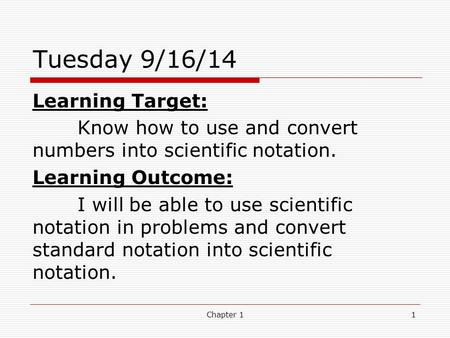 Tuesday 9/16/14 Learning Target: Know how to use and convert numbers into scientific notation. Learning Outcome: I will be able to use scientific notation.