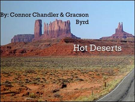 By: Connor Chandler & Gracson Byrd.  Location-Different locations around the world; mainly near plains  Description- Hot and dry with very little water.