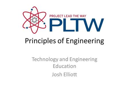 Principles of Engineering Technology and Engineering Education Josh Elliott.