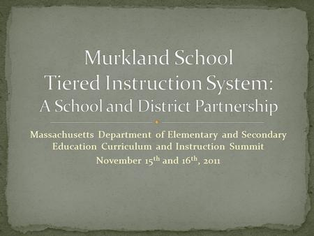 Massachusetts Department of Elementary and Secondary Education Curriculum and Instruction Summit November 15 th and 16 th, 2011.