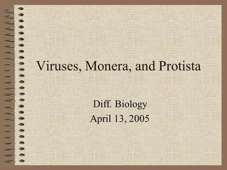 Viruses, Monera, and Protista Diff. Biology April 13, 2005.
