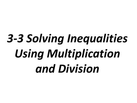 3-3 Solving Inequalities Using Multiplication and Division