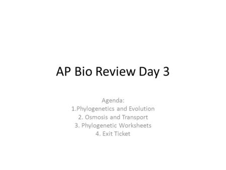 AP Bio Review Day 3 Agenda: 1.Phylogenetics and Evolution