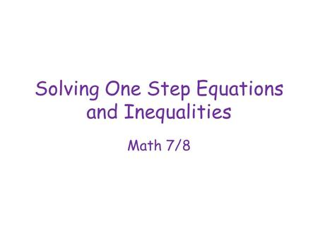 Solving One Step Equations and Inequalities Math 7/8.