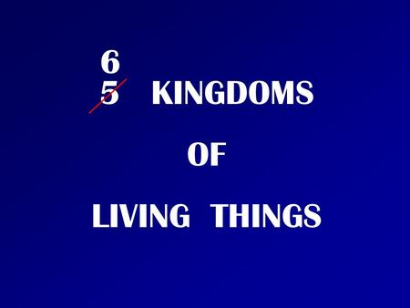 5 KINGDOMS OF LIVING THINGS 6. Animals Characteristics of Animals Kingdom: Eukaryotes ( an organism with a complex cell or cells. Genetic material /DNA.