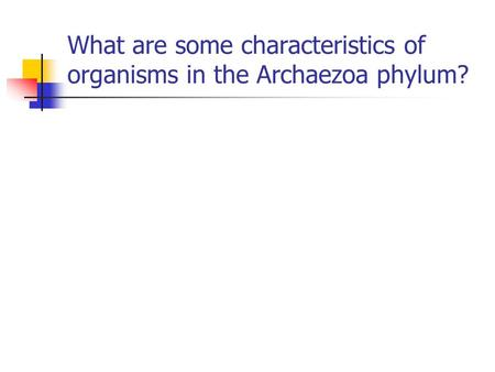 What are some characteristics of organisms in the Archaezoa phylum?