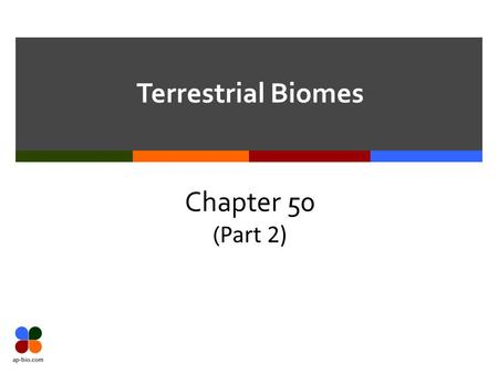 Terrestrial Biomes Chapter 50 (Part 2).