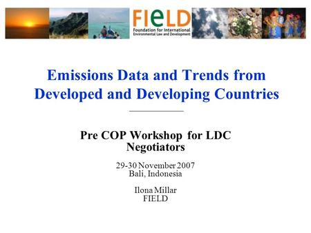 Emissions Data and Trends from Developed and Developing Countries ______________ Pre COP Workshop for LDC Negotiators 29-30 November 2007 Bali, Indonesia.