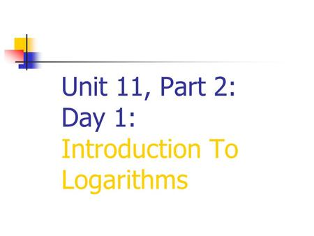 Unit 11, Part 2: Day 1: Introduction To Logarithms.